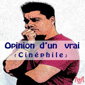 Opinion d'un Vrai (Cinéphile)