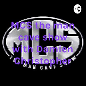 MCS the man cave show with Damien Christopher