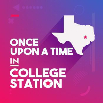 Once Upon a Time in College Station
