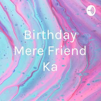 Birthday Mere Friend Ka