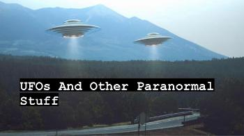 UFO's and Other Paranormal Stuff