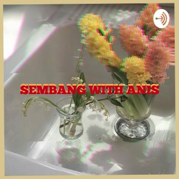 Sembang with Anis