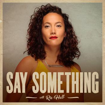 Say Something with Ria Hall