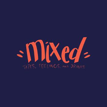 Mixed: Tapes, Feelings, and Drinks