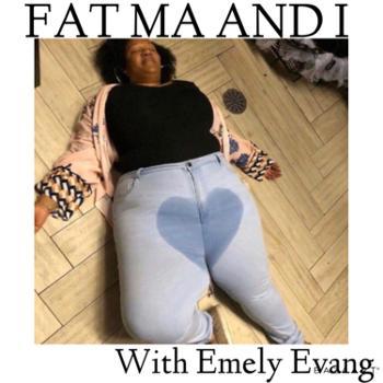 Fat ma and I