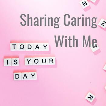 Sharing Caring With Me