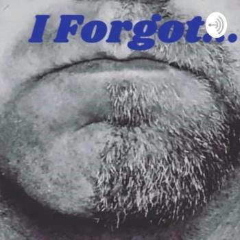 I Forgot...