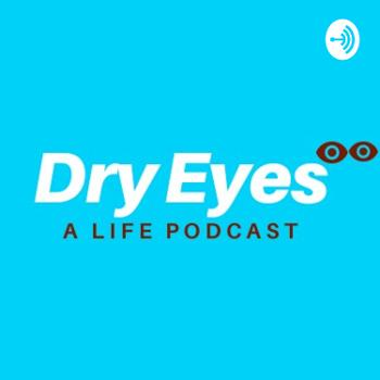 Dry Eyes-A Podcast