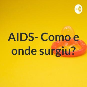 AIDS- Como e onde surgiu?
