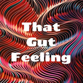 That Gut Feeling