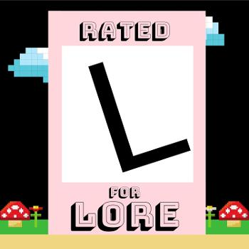 Rated L for Lore
