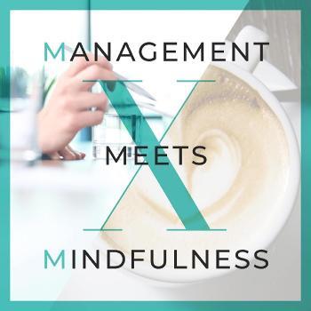 Management meets Mindfulness – Tipps und Wissen aus Management, Marketing, Führung und Employer Branding mit etwas Achtsamkeit