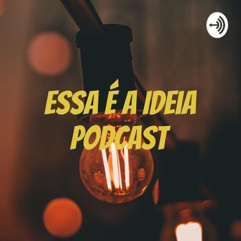 Essa é a Ideia Podcast