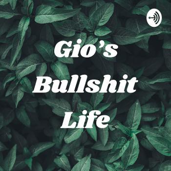 Gio's Bullshit Life