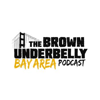 The Brown Underbelly - Bay Area Podcast