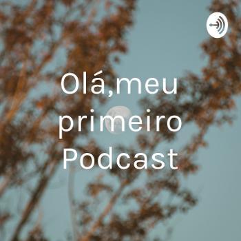 Olá,meu primeiro Podcast