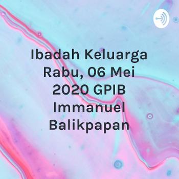 Ibadah Keluarga Rabu, 06 Mei 2020 GPIB Immanuel Balikpapan