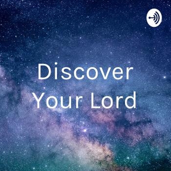 Discover Your Lord