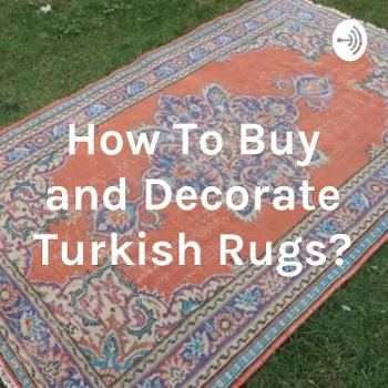 How To Buy and Decorate Turkish Rugs?