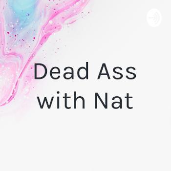 Dead Ass with Nat