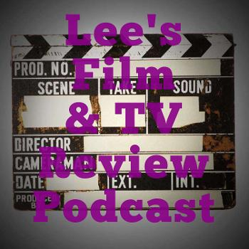 Lee's Film & TV Review Podcast