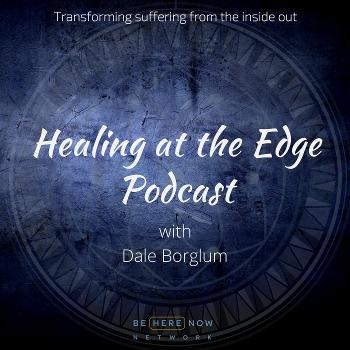 Dale Borglum with Healing At The Edge