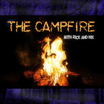 The Campfire With Rick and Nik