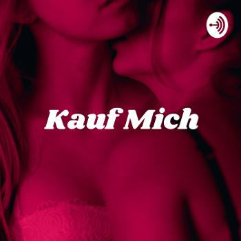 Kauf Mich - Der Podcast *Aus dem geheimen Leben eines Escortgirls*
