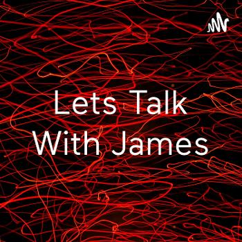 Lets Talk With James