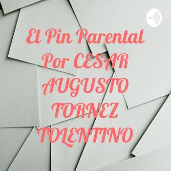 El Pin Parental Por CESAR AUGUSTO TORNEZ TOLENTINO