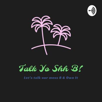Talk yo Shh B
