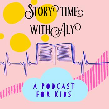 Story time with Aly : a podcast for KIDs