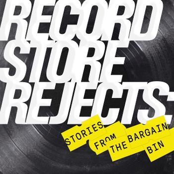 Record Store Rejects: Stories from the Bargain Bin