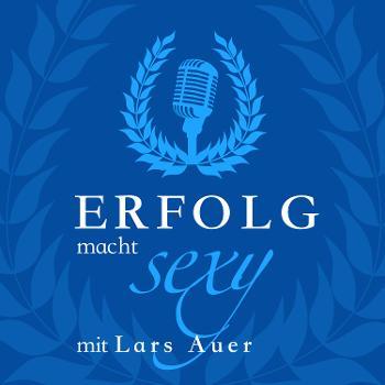 Erfolg macht sexy - DER Insiderpodcast mit Lars Auer