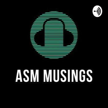 ASM MUSINGS
