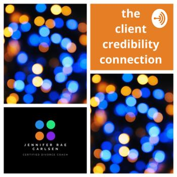 the client credibility connection: step into the business mindset of separation & divorce