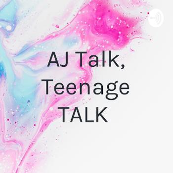 AJ Talk, Teenage TALK