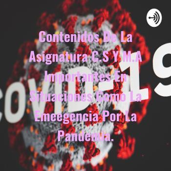 Contenidos De La Asignatura C.S Y M.A Importantes En Situaciones Como La Emeegencia Por La Pandemia.
