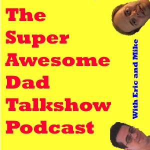 The Super Awesome Dad Talkshow Podcast