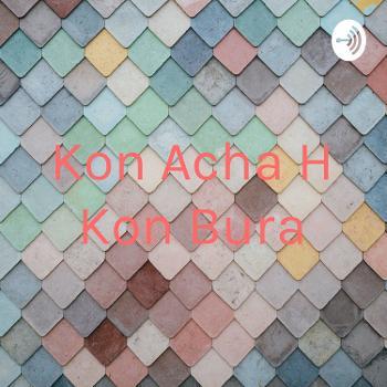 Kon Acha H Kon Bura