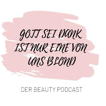 Nur eine von uns ist blond - der Beauty Podcast