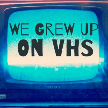 We Grew Up On VHS