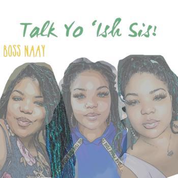 Talk Yo 'Ish Sis!