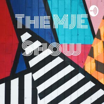 The MJE Show