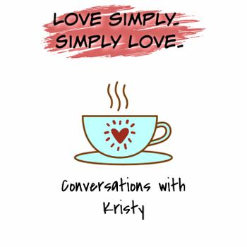 Love simply. Simply love. Conversations with Kristy