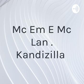 Mc Em E Mc Lan . Kandizilla
