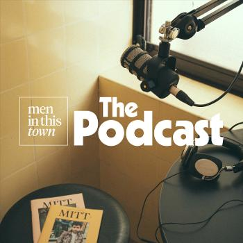 Men In This Town: The Podcast