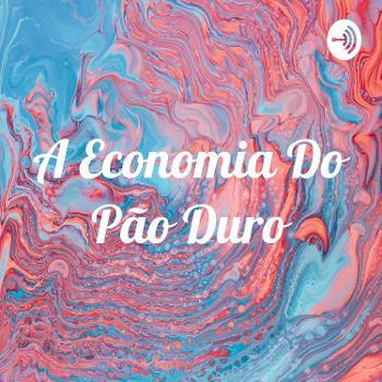 A Economia Do Pão Duro