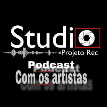 Podcast com os artistas- Studio Projeto Rec