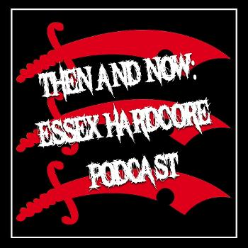 Then and Now: Essex Hardcore Podcast